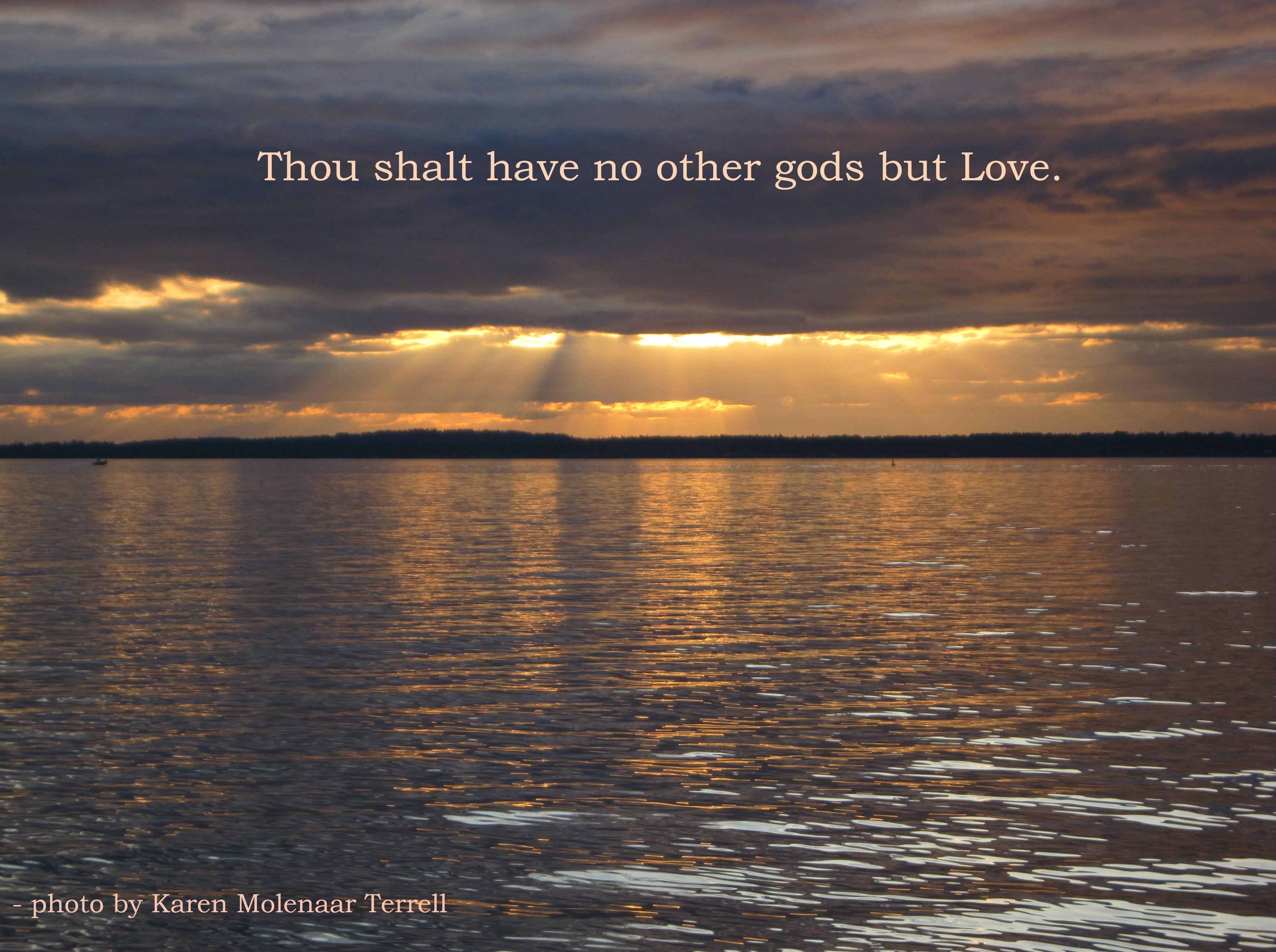 Thou shalt have no other gods but Love