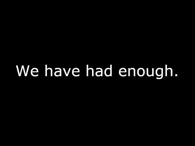 we-have-had-enough